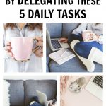 Add Hours to Your Day By Delegating These Five Daily Tasks