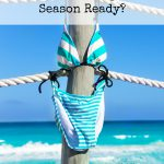 Are You Bathing Suit Season Ready? Unlock These Quick Tips Now