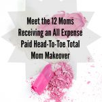 Meet the 12 Moms Receiving an All Expense Paid Head-To-Toe Total Mom Makeover