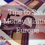6 Tips to Save Money While Traveling in Europe